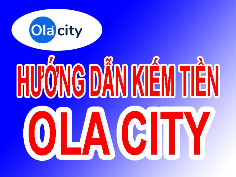 Hướng dẫn kiếm tiền Ola City